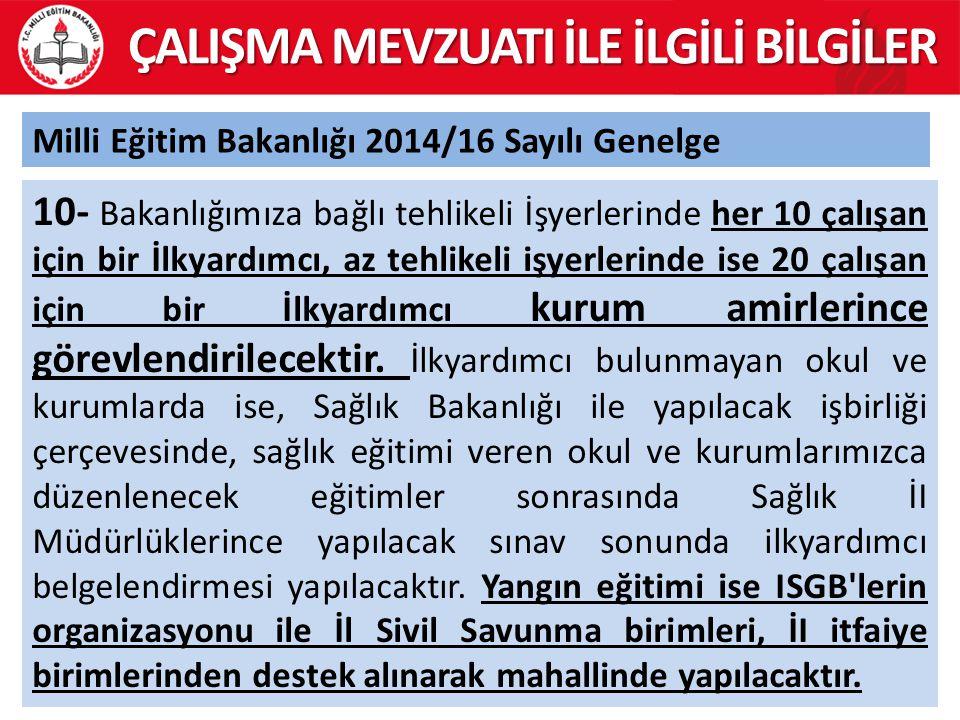 31 Milli Eğitim Bakanlığı 2014/16 Sayılı Genelge ÇALIŞMA MEVZUATI İLE İLGİLİ BİLGİLER 10- Bakanlığımıza bağlı tehlikeli İşyerlerinde her 10 çalışan iç