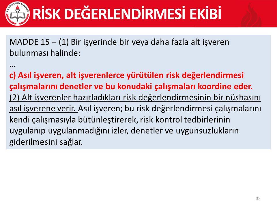 33 MADDE 15 – (1) Bir işyerinde bir veya daha fazla alt işveren bulunması halinde: … c) Asıl işveren, alt işverenlerce yürütülen risk değerlendirmesi