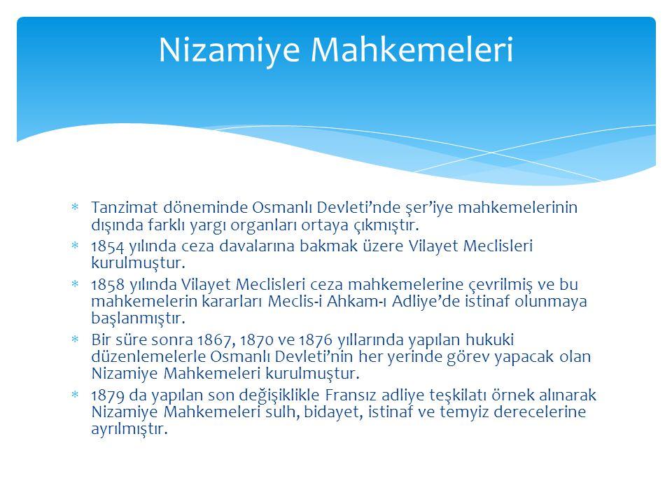 Klasik dönemde Osmanlı adliye teşkilatının tek yargı kurumu olan şer'iye mahkemeleri Tanzimat'tan sonra yetkileri daralarak da olsa varlığını sürdürmüştür.