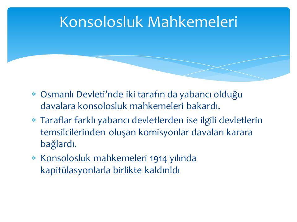  Osmanlı Devleti'nde iki tarafın da yabancı olduğu davalara konsolosluk mahkemeleri bakardı.  Taraflar farklı yabancı devletlerden ise ilgili devlet