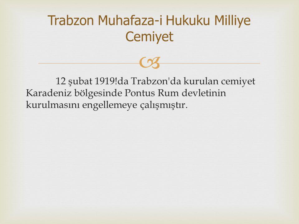  12 şubat 1919!da Trabzon'da kurulan cemiyet Karadeniz bölgesinde Pontus Rum devletinin kurulmasını engellemeye çalışmıştır. Trabzon Muhafaza-i Hukuk