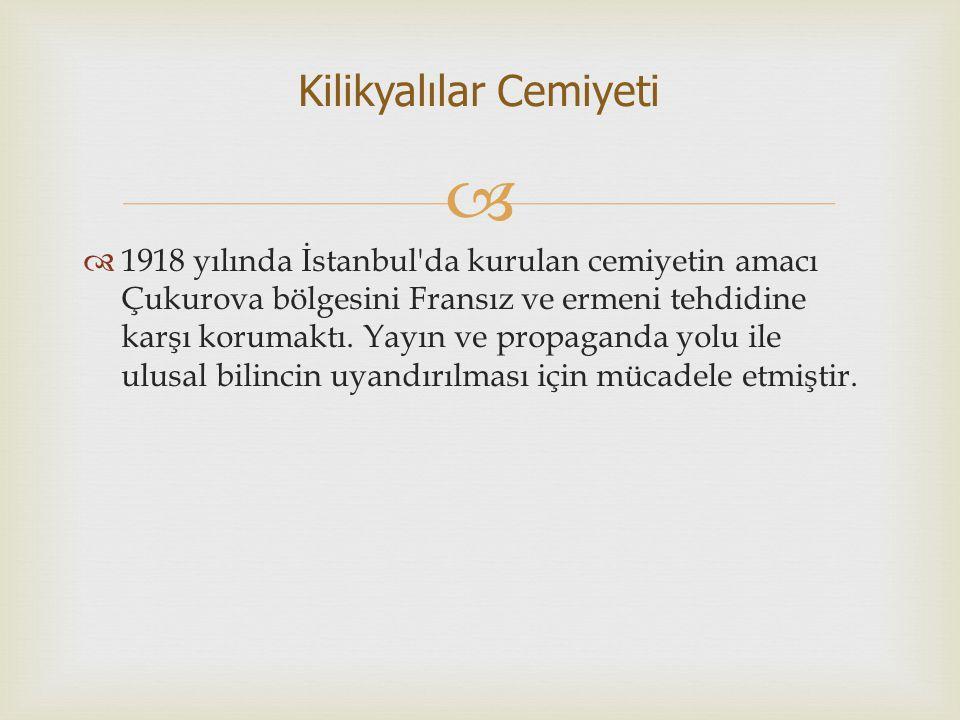   1918 yılında İstanbul'da kurulan cemiyetin amacı Çukurova bölgesini Fransız ve ermeni tehdidine karşı korumaktı. Yayın ve propaganda yolu ile ulus