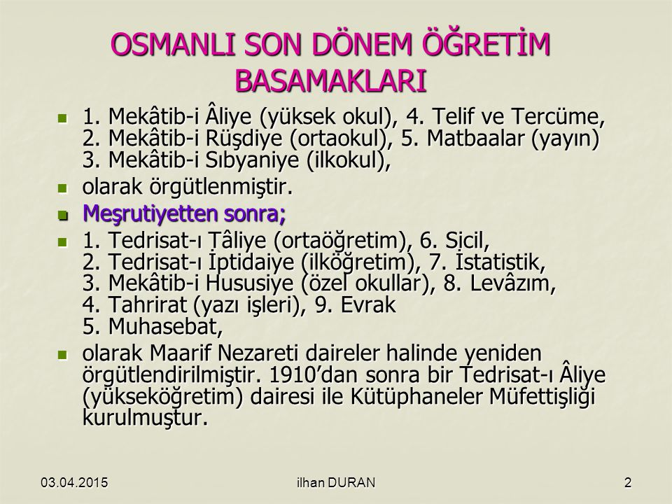 03.04.2015ilhan DURAN2 OSMANLI SON DÖNEM ÖĞRETİM BASAMAKLARI 1.