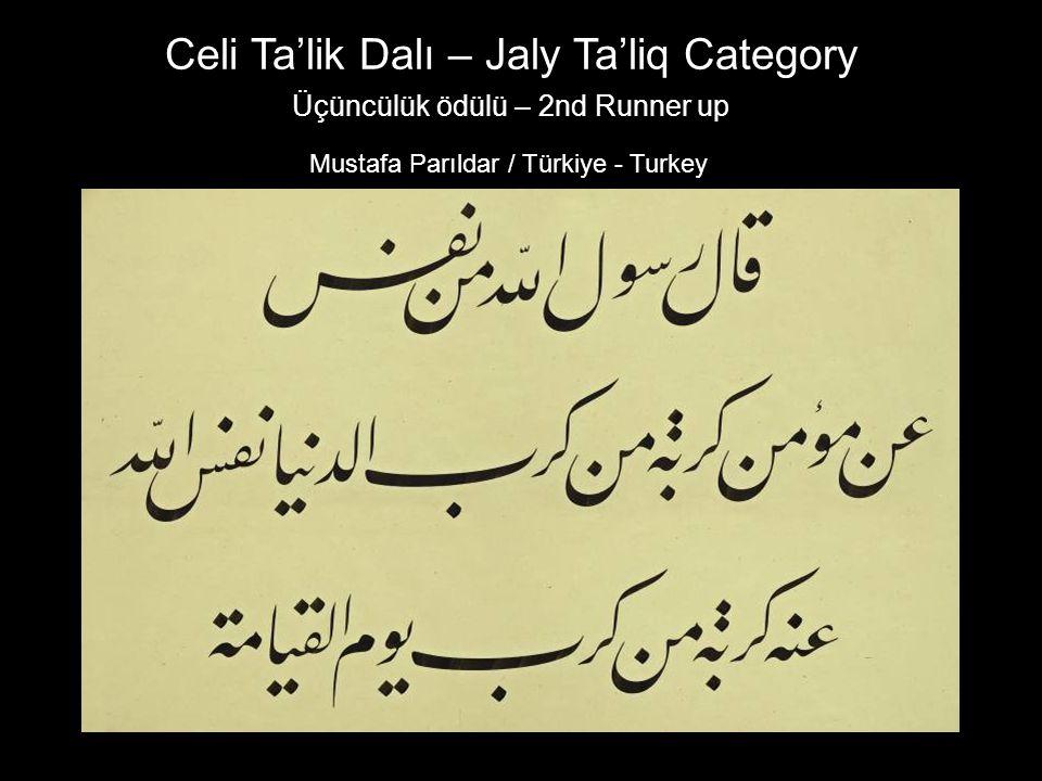 Celi Ta'lik Dalı – Jaly Ta'liq Category Üçüncülük ödülü – 2nd Runner up Mustafa Parıldar / Türkiye - Turkey