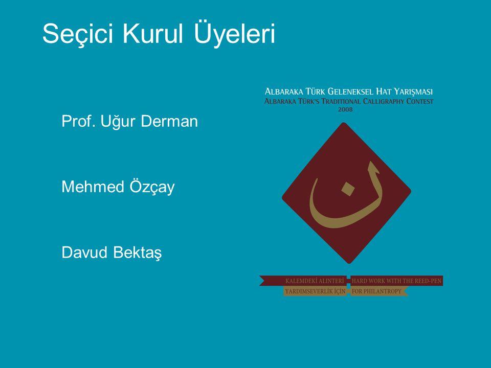 Prof. Uğur Derman Seçici Kurul Üyeleri Mehmed Özçay Davud Bektaş