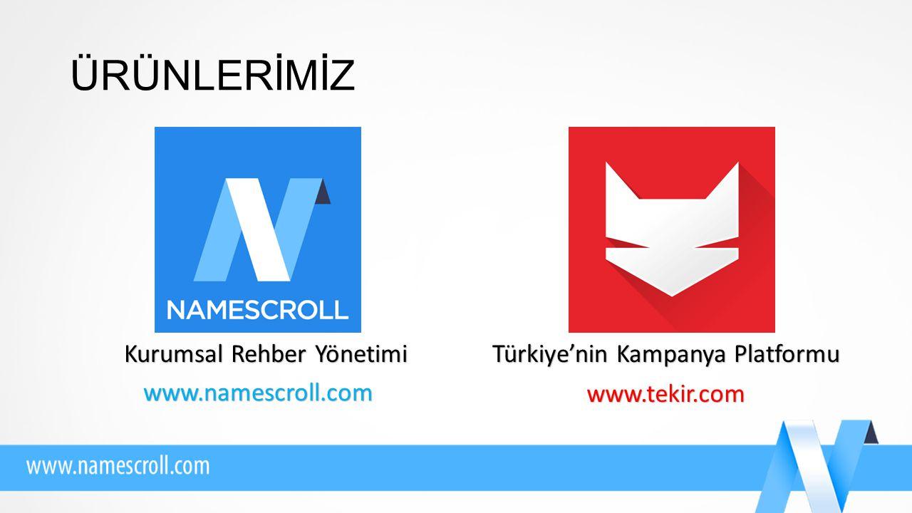 ÜRÜNLERİMİZ Türkiye'nin Kampanya Platformu Kurumsal Rehber Yönetimi www.namescroll.com www.tekir.com
