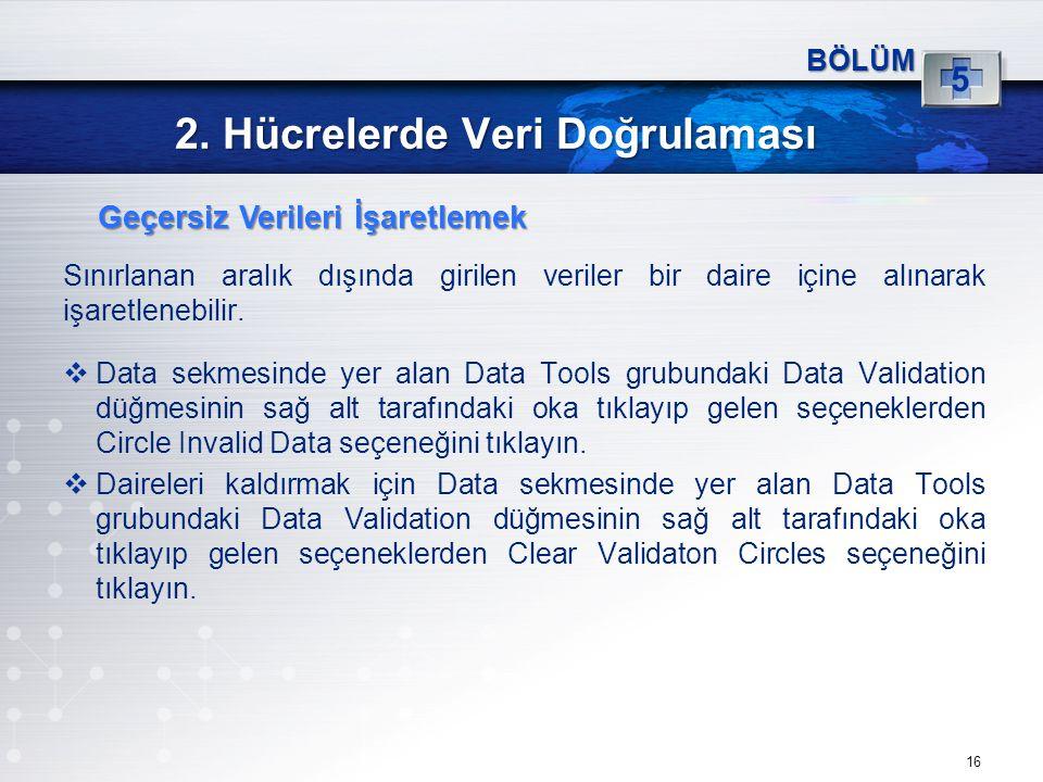 2. Hücrelerde Veri Doğrulaması Sınırlanan aralık dışında girilen veriler bir daire içine alınarak işaretlenebilir.  Data sekmesinde yer alan Data Too