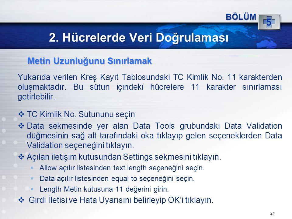 2. Hücrelerde Veri Doğrulaması Yukarıda verilen Kreş Kayıt Tablosundaki TC Kimlik No.
