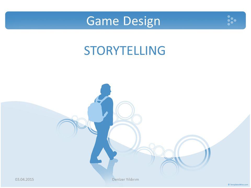 STORYTELLING Game Design 03.04.2015Denizer Yıldırım