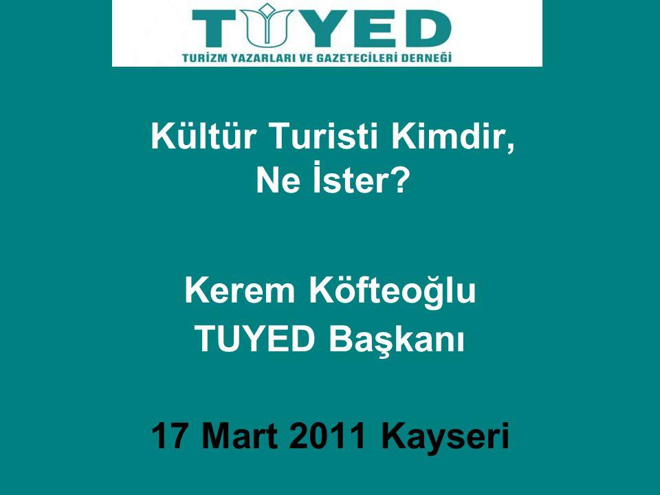 Kerem Köfteoğlu TUYED Başkanı 17 Mart 2011 Kayseri Kültür Turisti Kimdir, Ne İster?