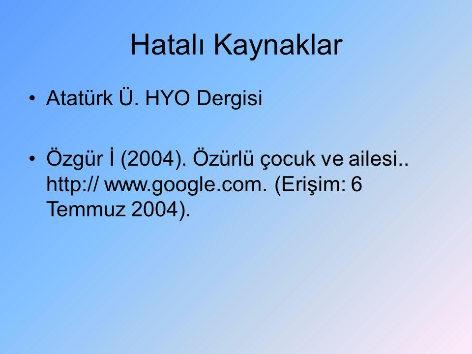 Hatalı Kaynaklar Atatürk Ü. HYO Dergisi Özgür İ (2004). Özürlü çocuk ve ailesi.. http:// www.google.com. (Erişim: 6 Temmuz 2004).