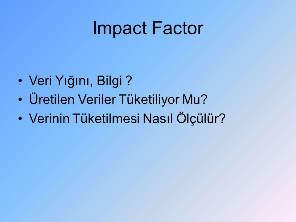 Impact Factor Veri Yığını, Bilgi ? Üretilen Veriler Tüketiliyor Mu? Verinin Tüketilmesi Nasıl Ölçülür?