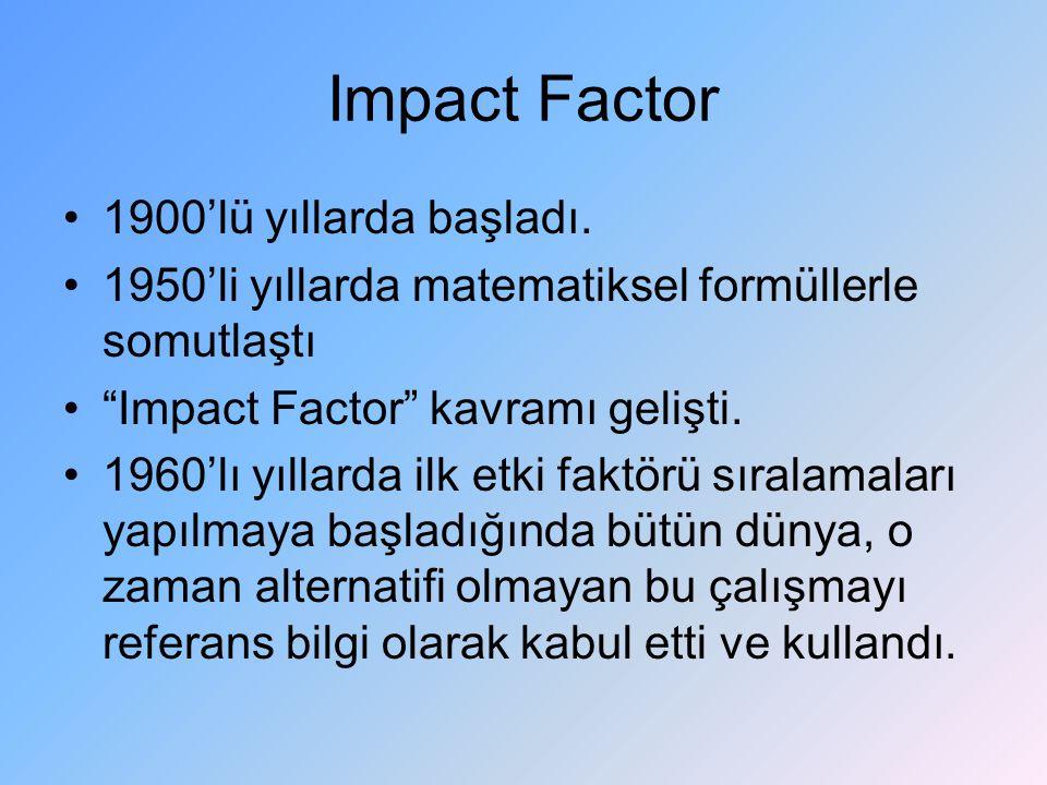 """Impact Factor 1900'lü yıllarda başladı. 1950'li yıllarda matematiksel formüllerle somutlaştı """"Impact Factor"""" kavramı gelişti. 1960'lı yıllarda ilk etk"""