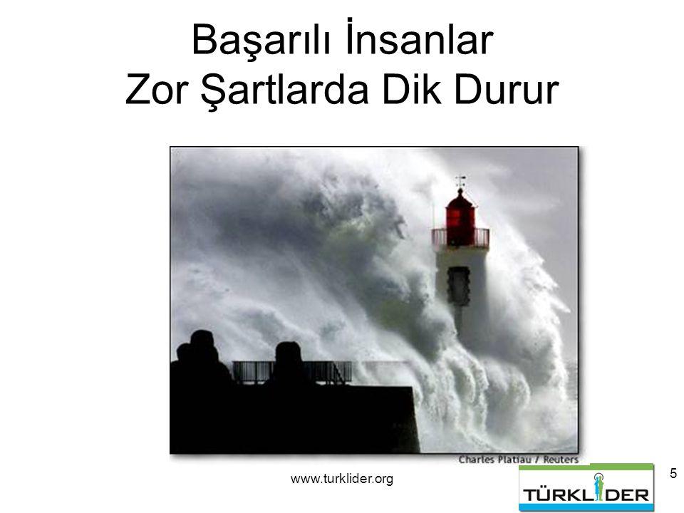 www.turklider.org 5 Başarılı İnsanlar Zor Şartlarda Dik Durur