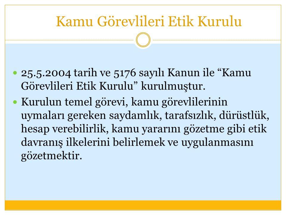 """Kamu Görevlileri Etik Kurulu 25.5.2004 tarih ve 5176 sayılı Kanun ile """"Kamu Görevlileri Etik Kurulu"""" kurulmuştur. Kurulun temel görevi, kamu görevlile"""
