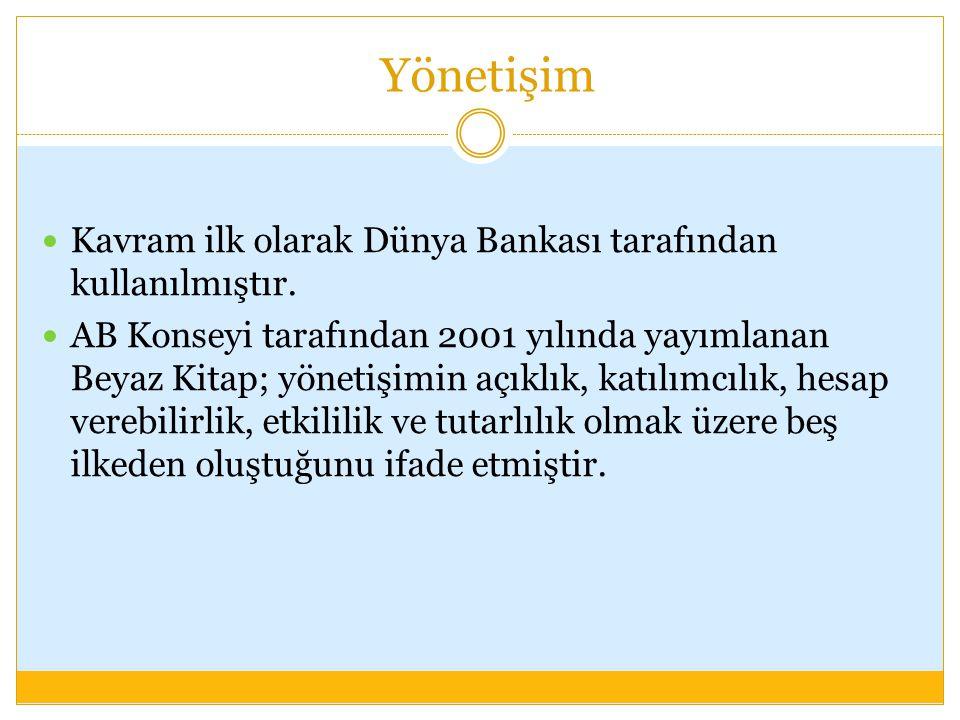 Yönetişim Kavram ilk olarak Dünya Bankası tarafından kullanılmıştır. AB Konseyi tarafından 2001 yılında yayımlanan Beyaz Kitap; yönetişimin açıklık, k