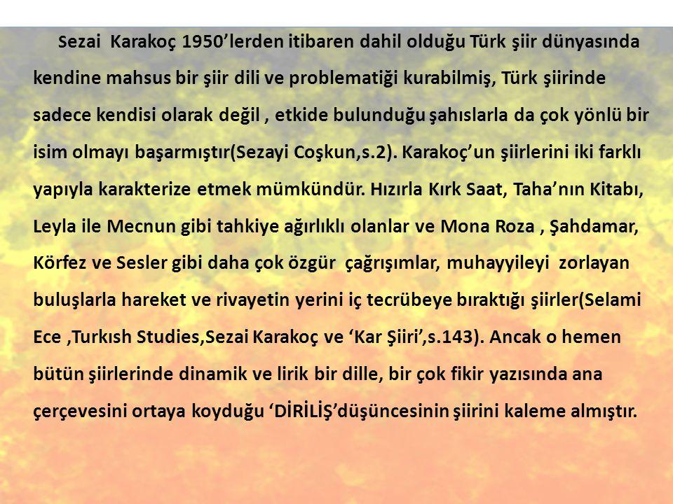 S ezai Karakoç 1950'lerden itibaren dahil olduğu Türk şiir dünyasında kendine mahsus bir şiir dili ve problematiği kurabilmiş, Türk şiirinde sadece ke