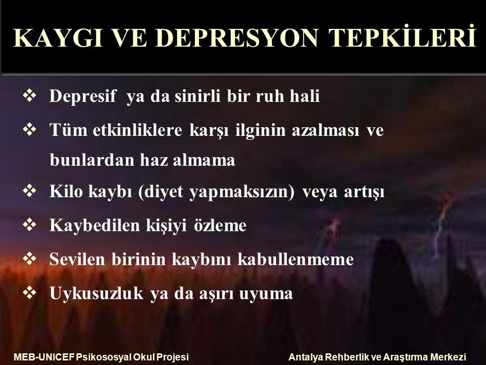 MEB-UNICEF Psikososyal Okul ProjesiAntalya Rehberlik ve Araştırma Merkezi KAYGI VE DEPRESYON TEPKİLERİ  Depresif ya da sinirli bir ruh hali  Tüm etk