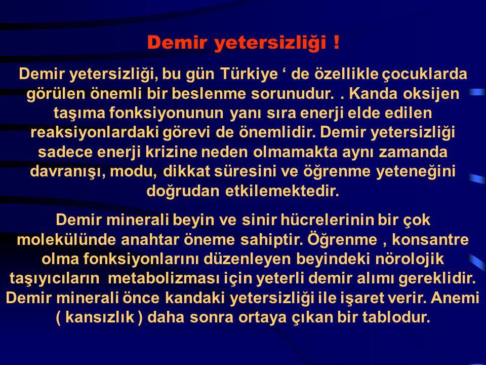 Demir yetersizliği ! Demir yetersizliği, bu gün Türkiye ' de özellikle çocuklarda görülen önemli bir beslenme sorunudur.. Kanda oksijen taşıma fonksiy