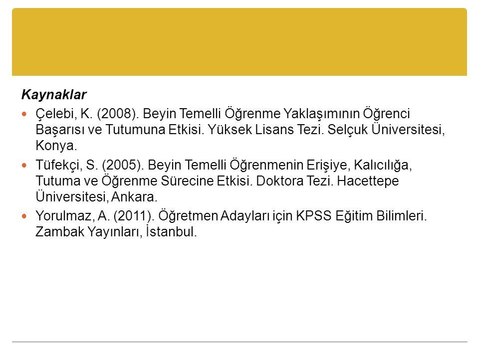 Kaynaklar Çelebi, K. (2008). Beyin Temelli Öğrenme Yaklaşımının Öğrenci Başarısı ve Tutumuna Etkisi. Yüksek Lisans Tezi. Selçuk Üniversitesi, Konya. T