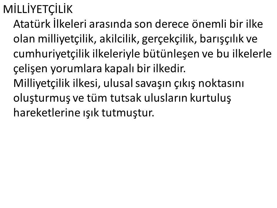 MİLLİYETÇİLİK Atatürk İlkeleri arasında son derece önemli bir ilke olan milliyetçilik, akilcilik, gerçekçilik, barışçılık ve cumhuriyetçilik ilkeleriy