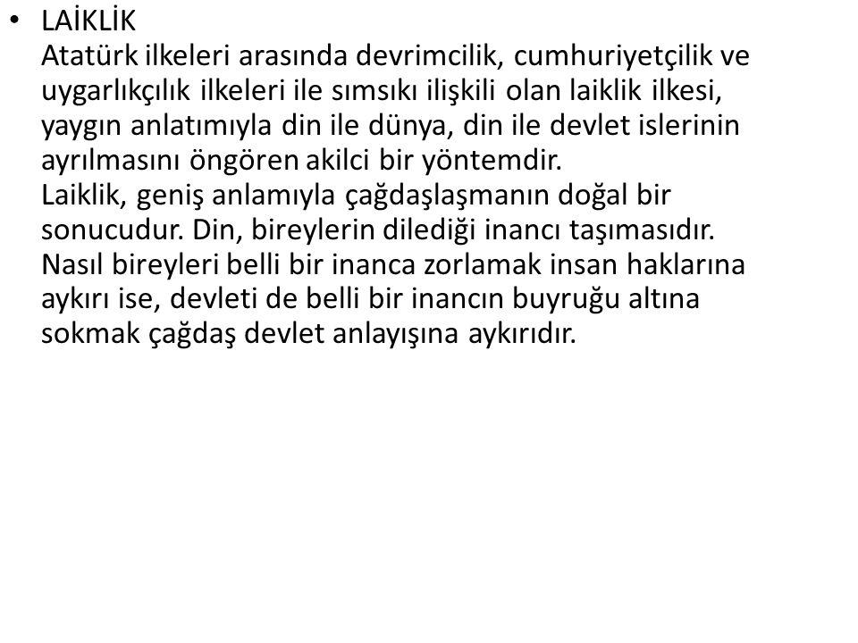 LAİKLİK Atatürk ilkeleri arasında devrimcilik, cumhuriyetçilik ve uygarlıkçılık ilkeleri ile sımsıkı ilişkili olan laiklik ilkesi, yaygın anlatımıyla
