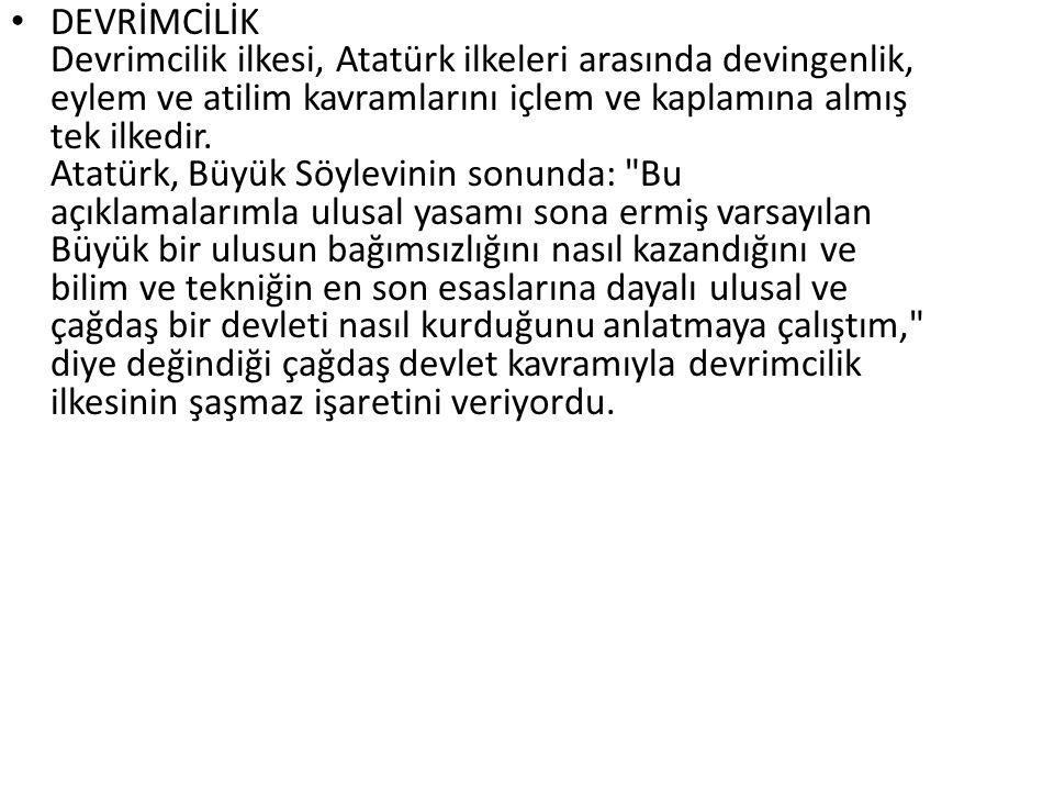 DEVRİMCİLİK Devrimcilik ilkesi, Atatürk ilkeleri arasında devingenlik, eylem ve atilim kavramlarını içlem ve kaplamına almış tek ilkedir. Atatürk, Büy
