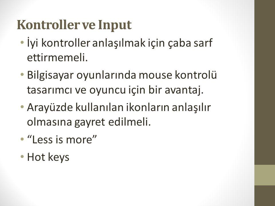 Kontroller ve Input İyi kontroller anlaşılmak için çaba sarf ettirmemeli. Bilgisayar oyunlarında mouse kontrolü tasarımcı ve oyuncu için bir avantaj.