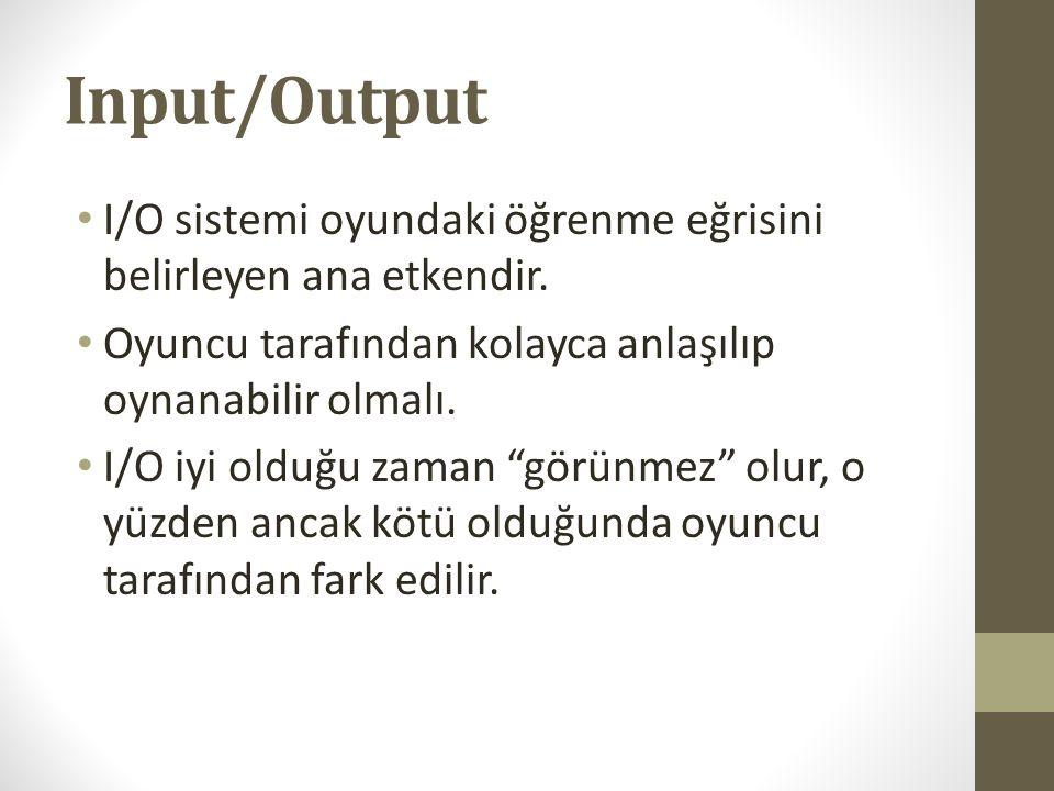 Input/Output I/O sistemi oyundaki öğrenme eğrisini belirleyen ana etkendir. Oyuncu tarafından kolayca anlaşılıp oynanabilir olmalı. I/O iyi olduğu zam
