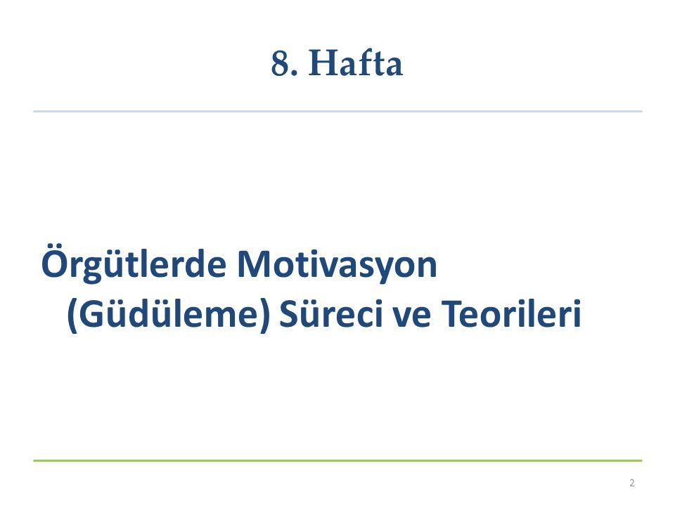 8. Hafta Örgütlerde Motivasyon (Güdüleme) Süreci ve Teorileri 2