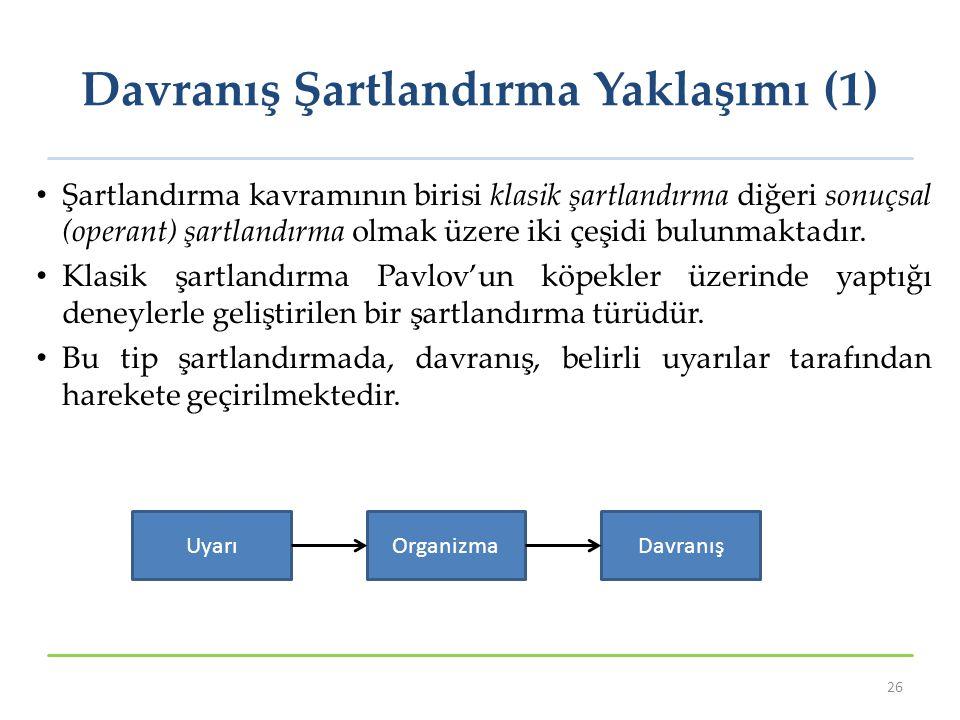 Davranış Şartlandırma Yaklaşımı (1) Şartlandırma kavramının birisi klasik şartlandırma diğeri sonuçsal (operant) şartlandırma olmak üzere iki çeşidi b