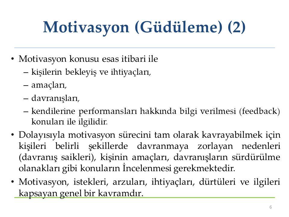 Motivasyon (Güdüleme) (2) Motivasyon konusu esas itibari ile – kişilerin bekleyiş ve ihtiyaçları, – amaçları, – davranışları, – kendilerine performansları hakkında bilgi verilmesi (feedback) konuları ile ilgilidir.