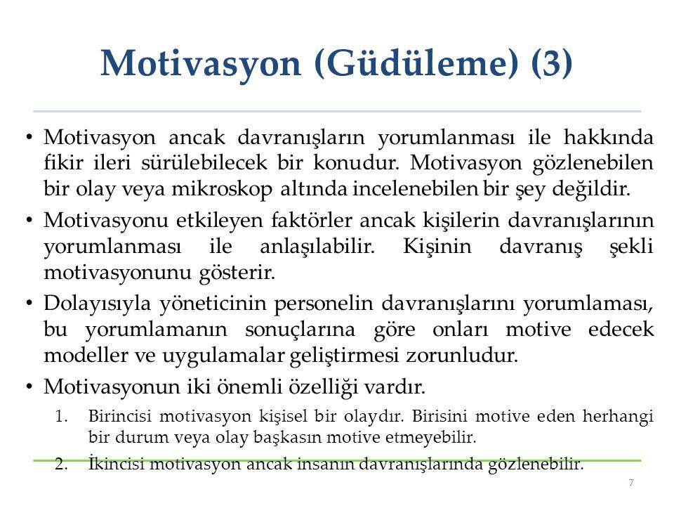 Motivasyon (Güdüleme) (3) Motivasyon ancak davranışların yorumlanması ile hakkında fikir ileri sürülebilecek bir konudur. Motivasyon gözlenebilen bir