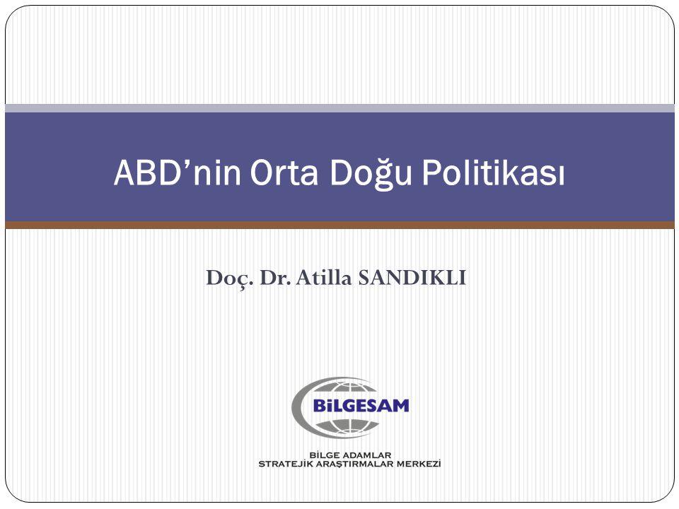 ABD'nin Orta Doğu Politikası Doç. Dr. Atilla SANDIKLI