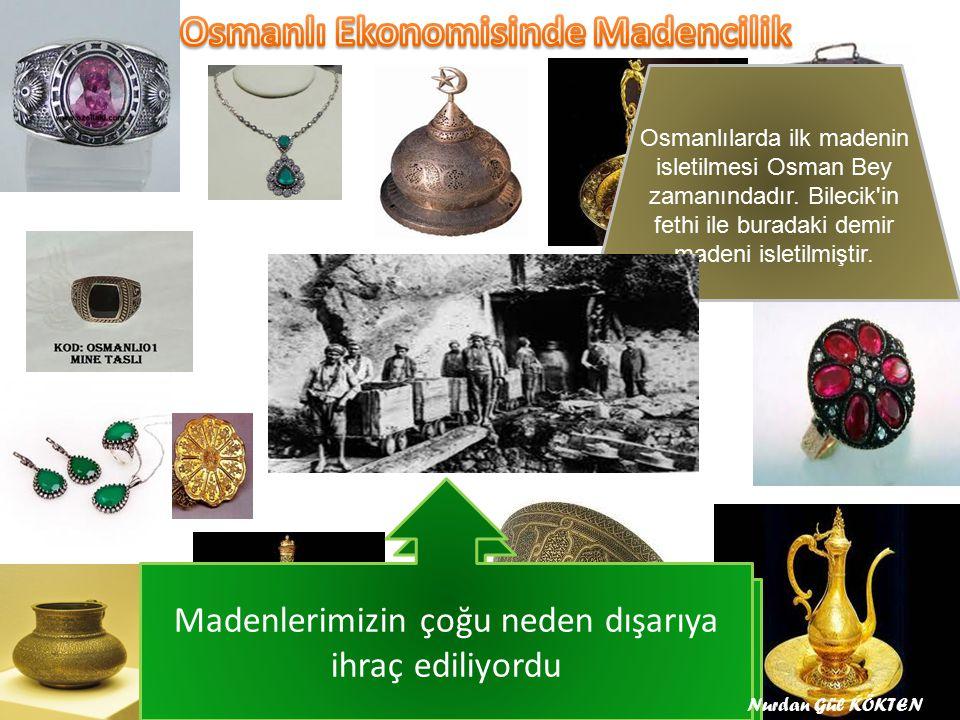 Osmanlıdaki ilk işletilen maden hangisidir,Nerede ve hangi padişah tarafından işletilmiştir Osmanlılarda ilk madenin isletilmesi Osman Bey zamanındadır.
