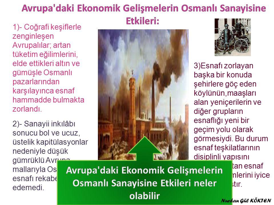 1)- Coğrafi keşiflerle zenginleşen Avrupalılar; artan tüketim eğilimlerini, elde ettikleri altın ve gümüşle Osmanlı pazarlarından karşılayınca esnaf hammadde bulmakta zorlandı.