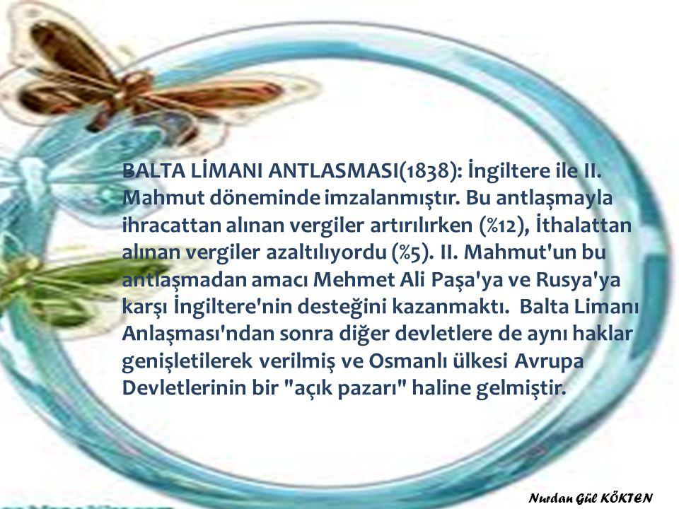 BALTA LİMANI ANTLASMASI(1838): İngiltere ile II.Mahmut döneminde imzalanmıştır.