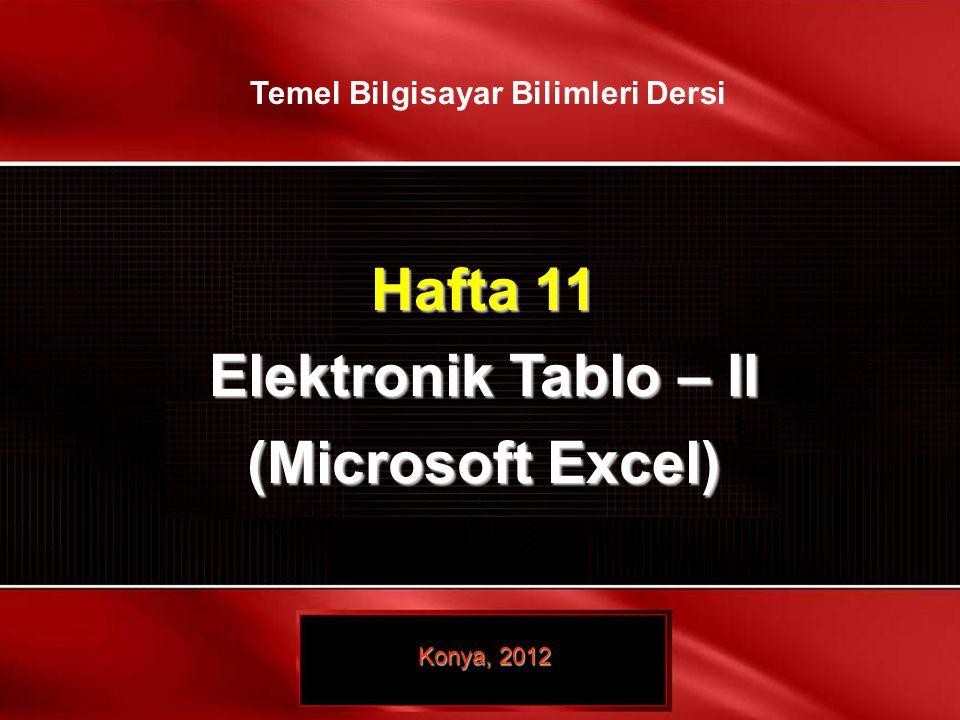 10 / 10 © TEMEL BİLGİSAYAR BİLİMLERİ – ELEKTRONİK TABLO- I Hafta 11 Elektronik Tablo – II (Microsoft Excel) Konya, 2012 Temel Bilgisayar Bilimleri Der