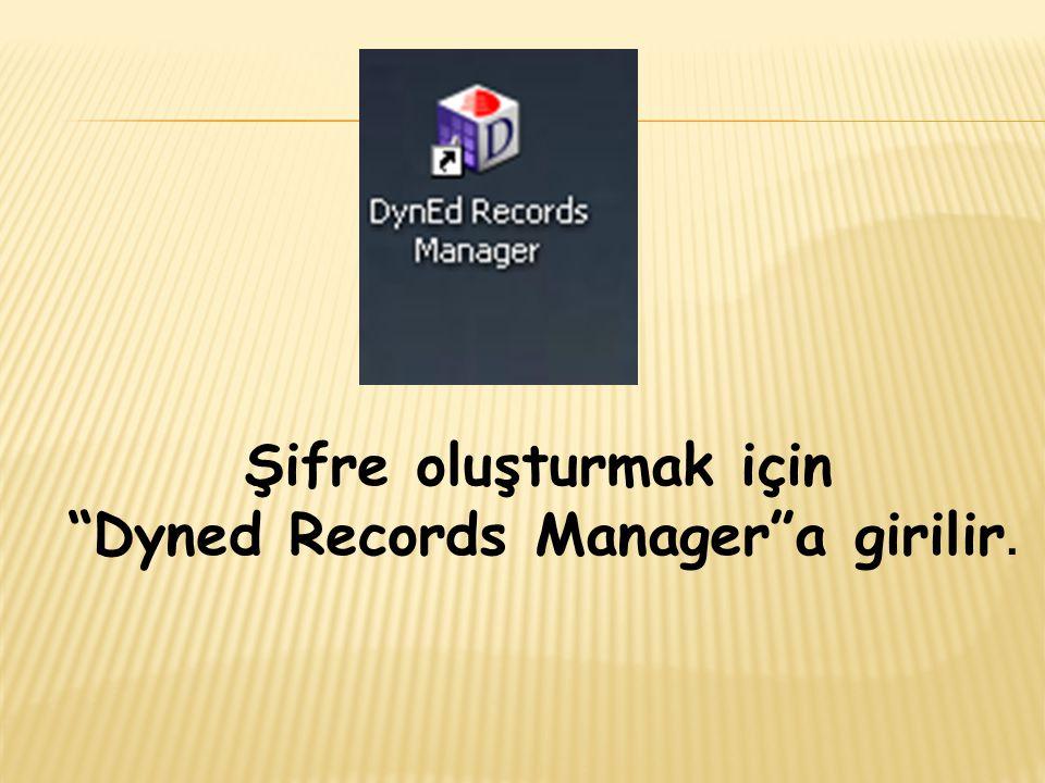 """Şifre oluşturmak için """"Dyned Records Manager""""a girilir."""