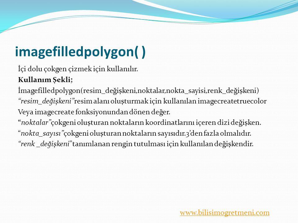 www.bilisimogretmeni.com imagefilledpolygon( ) İçi dolu çokgen çizmek için kullanılır. Kullanım Şekli; İmagefilledpolygon(resim_değişkeni,noktalar,nok