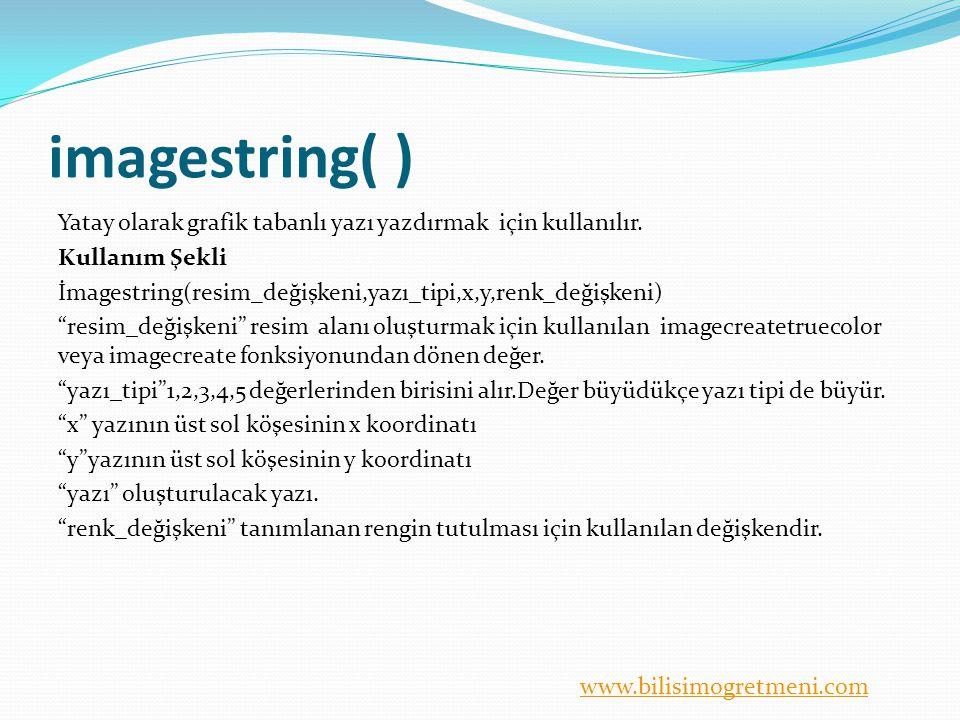 www.bilisimogretmeni.com imagestring( ) Yatay olarak grafik tabanlı yazı yazdırmak için kullanılır. Kullanım Şekli İmagestring(resim_değişkeni,yazı_ti