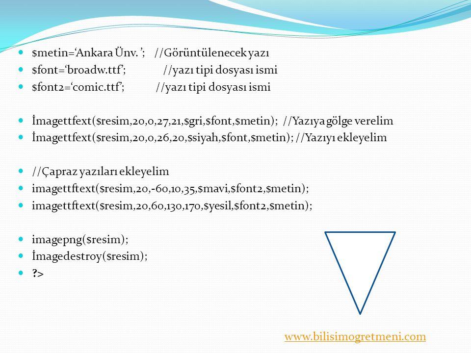 www.bilisimogretmeni.com $metin='Ankara Ünv. '; //Görüntülenecek yazı $font='broadw.ttf'; //yazı tipi dosyası ismi $font2='comic.ttf'; //yazı tipi dos