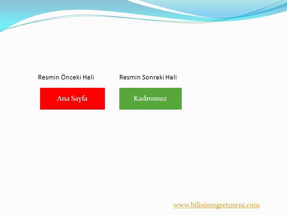 www.bilisimogretmeni.com. Ana SayfaKadromuz Resmin Önceki HaliResmin Sonraki Hali