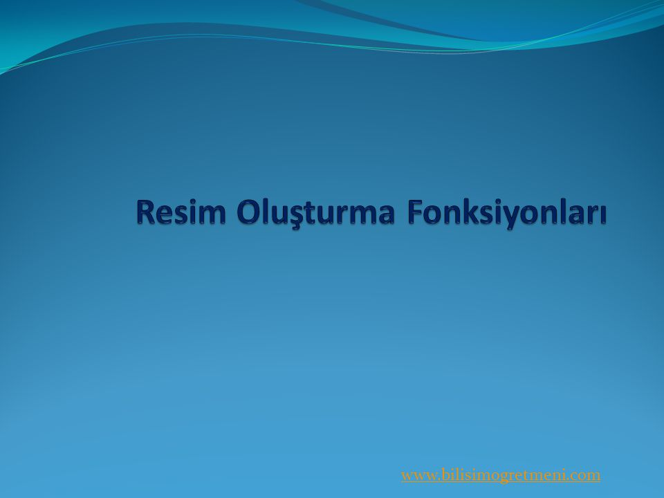 www.bilisimogretmeni.com Örnek; 100*50 boyutlarında PNG formatında boş bir resim oluşturalım ve a.png isminde kaydedelim.