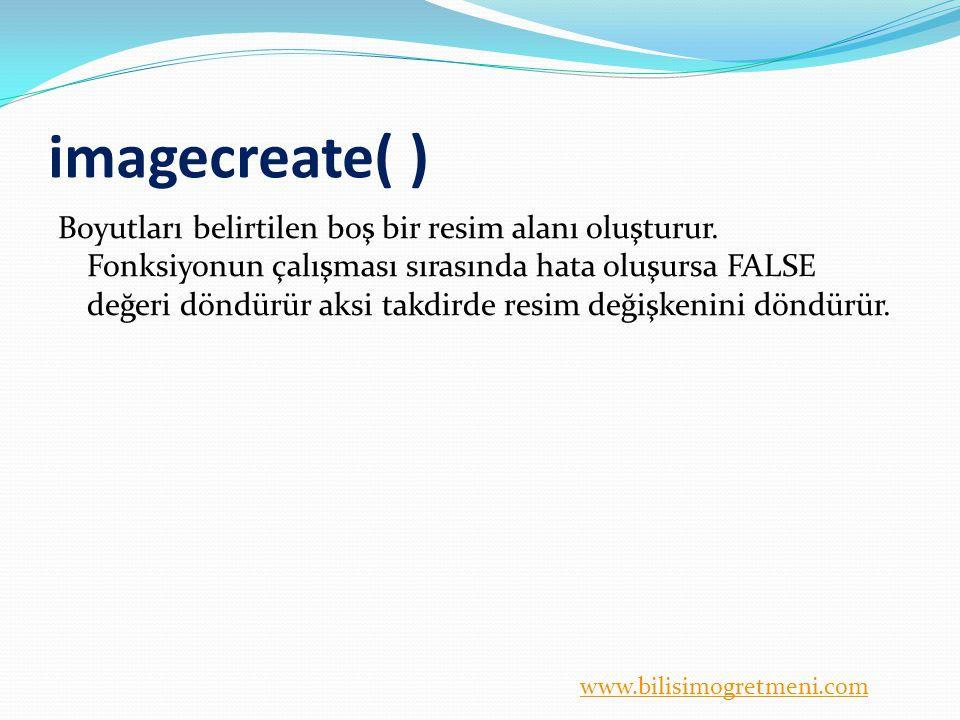 imagecreate( ) Boyutları belirtilen boş bir resim alanı oluşturur. Fonksiyonun çalışması sırasında hata oluşursa FALSE değeri döndürür aksi takdirde r