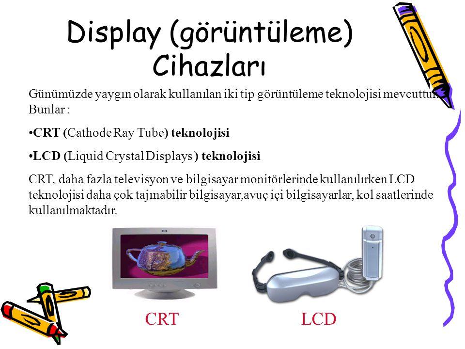Display (görüntüleme) Cihazları Günümüzde yaygın olarak kullanılan iki tip görüntüleme teknolojisi mevcuttur. Bunlar : CRT (Cathode Ray Tube) teknoloj