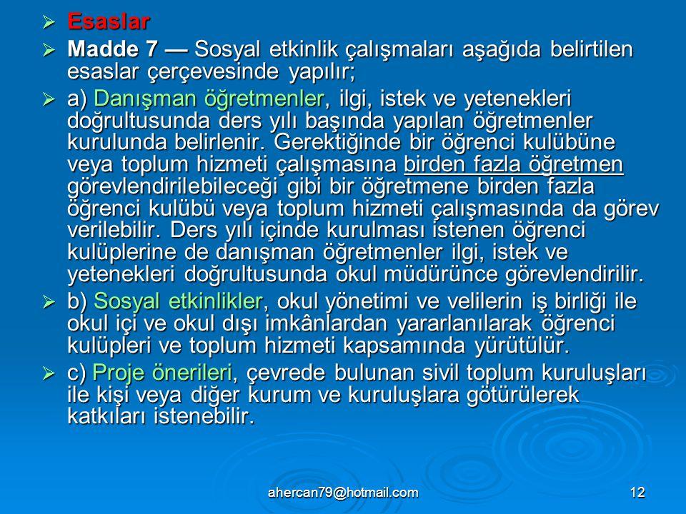 ahercan79@hotmail.com12  Esaslar  Madde 7 — Sosyal etkinlik çalışmaları aşağıda belirtilen esaslar çerçevesinde yapılır;  a) Danışman öğretmenler,