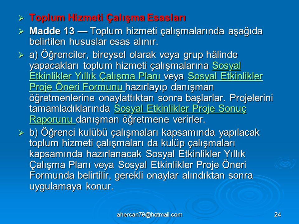 ahercan79@hotmail.com24  Toplum Hizmeti Çalışma Esasları  Madde 13 — Toplum hizmeti çalışmalarında aşağıda belirtilen hususlar esas alınır.  a) Öğr