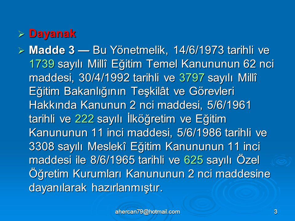 ahercan79@hotmail.com3  Dayanak  Madde 3 — Bu Yönetmelik, 14/6/1973 tarihli ve 1739 sayılı Millî Eğitim Temel Kanununun 62 nci maddesi, 30/4/1992 ta