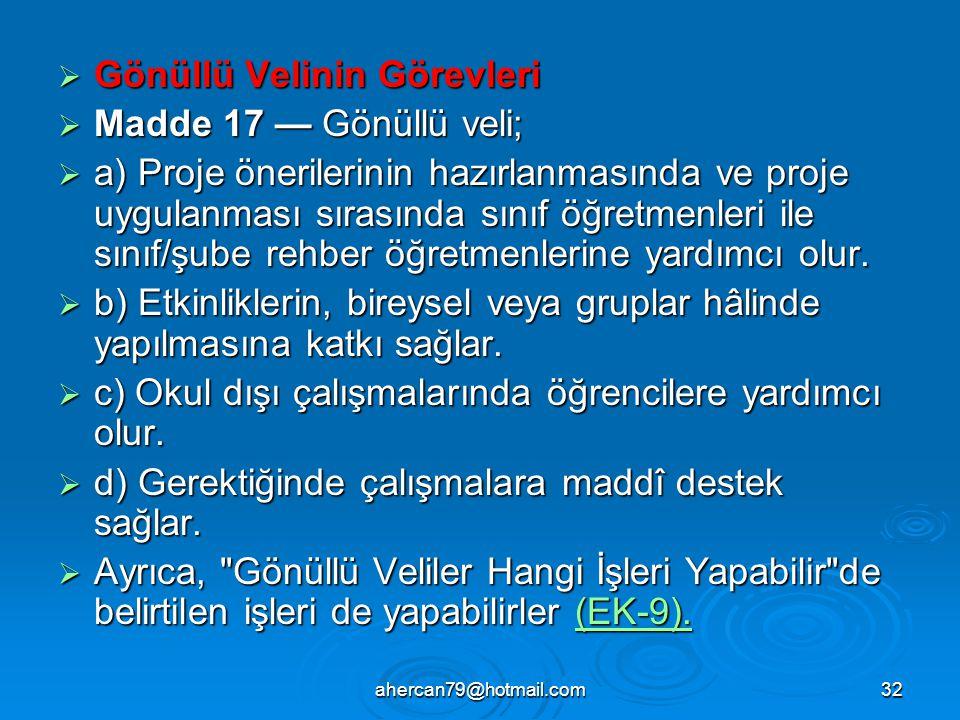 ahercan79@hotmail.com32  Gönüllü Velinin Görevleri  Madde 17 — Gönüllü veli;  a) Proje önerilerinin hazırlanmasında ve proje uygulanması sırasında
